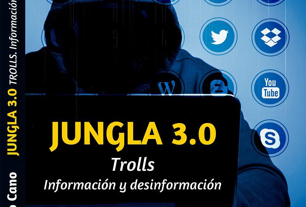 """Salió """"Jungla 3.0 – Trolls: información y desinformación"""" de Diego Cano"""